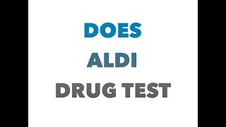 Does aldi drug test their future employees