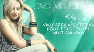 Ashley Tisdale - Love Me for Me (magyar felirattal/with hungarian subs)
