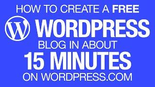 Create a FREE Wordpress Blog in 15 Minutes on Wordpress.com Tutorial for Beginners