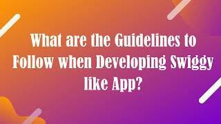 What are the Guidelines to Follow when Developing Swiggy like App?