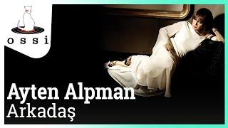 Ayten Alpman / Arkadaş (Düet: Halit Ergenç)