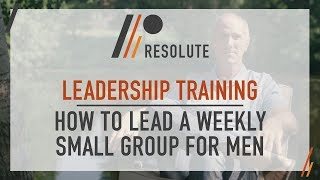 Leadership Training | How To Lead A Weekly Small Group for Men