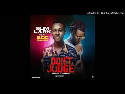 SlimLark Ft. B.O.C Madaki – Don't Judge