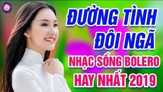 lk-nhac-song-bolero-duong-tinh-doi-nga-duong-tim-bang-lang-lk-nhac-song-tru-tinh-thon-que-2019