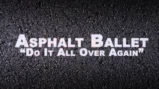 Asphalt Ballet - Do It All Over Again