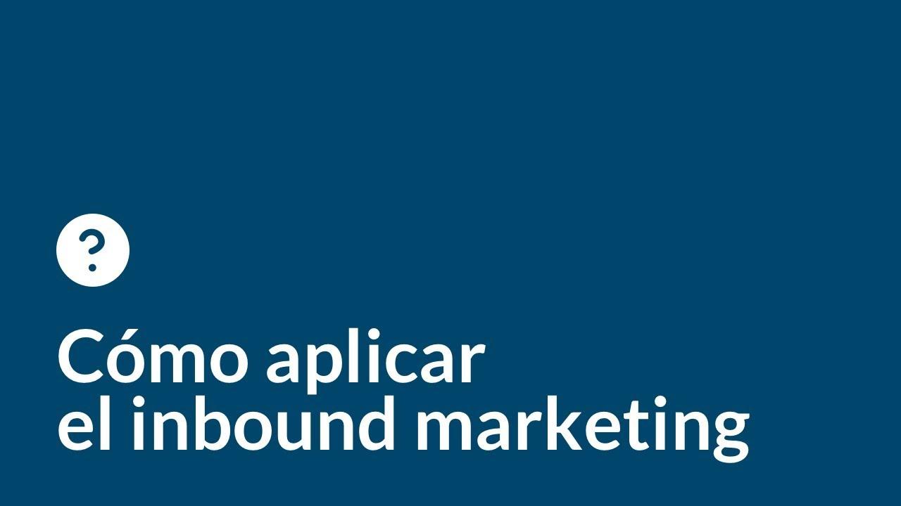Cómo aplicar el inbound marketing