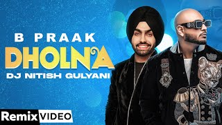 Dholna(Remix) | B Praak | DJ Nitish Gulyani & RI8 | Jaani | Ammy Virk | Sargun Mehta| New Songs 2020