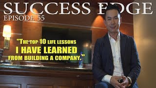 Success Edge Episode 55: The top 10 life lesson I have learned from building a company