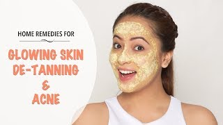 Natural Home Remedies For Glowing Skin, De-Tanning And Acne