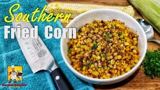 Southern Fried Corn | Fried Corn Recipe | Side Dish