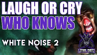 WHITE NOISE 2 - FUNNY MOMENTS!