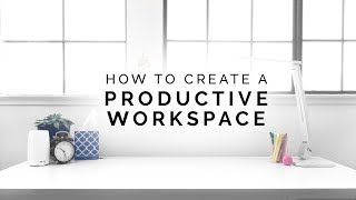 How To Create A Productive Workspace 👓