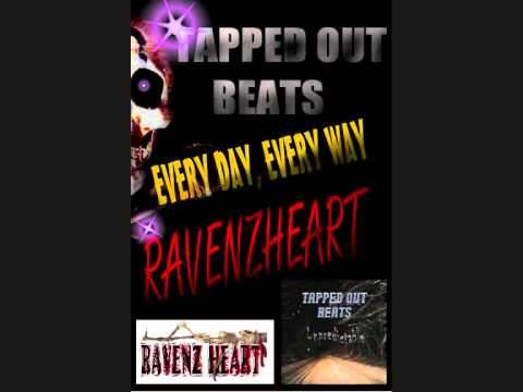 Every day, Every way - Tapped Out Beats/RavenzHeart
