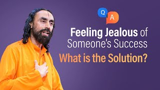 Feeling JEALOUS of Someone's Success? Do this to get Rid of It   Q/A with Swami Mukundananda