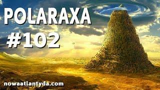 Polaraxa 102 – Anunnaki, Wieża Babel i transhumanizm