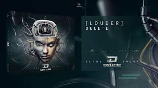 Delete - Louder (Alpha Omega)