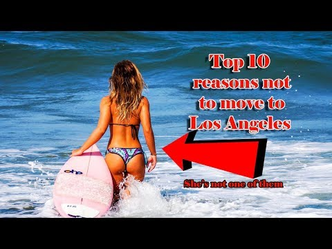 Top 10 reasons not to move to LA. #3 is a must do type thing.