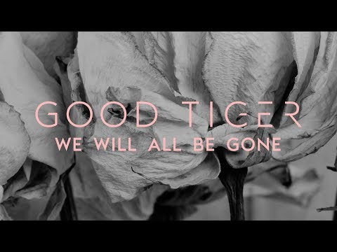 Good Tiger – We Will All Be Gone (Album)