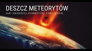 Deszcz meteorytów, który zniszczył starożytne cywilizacje – Moja Teoria – drFranc