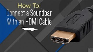 How to:  Hook Up Your Soundbar With An HDMI Cable