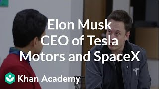 Elon Musk - CEO of Tesla Motors and SpaceX | Entrepreneurship | Khan Academy