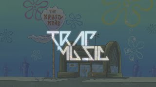 SpongeBob Trap Remix 'Krusty Krab'