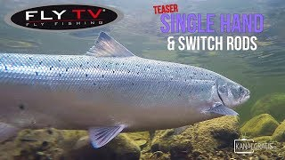 [TEASER] FLY TV - Salmon Fishing with Single Hand and Switch Rods