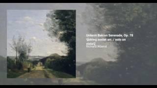 Unterm Balcon Serenade, Op. 78