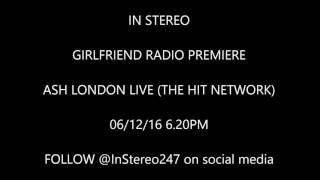 GIRLFRIEND IN STEREO - Radio Premiere ASH LONDON LIVE