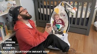 The Common Dad reviews: Mamaroo Bluetooth Infant Seat (Pilot)