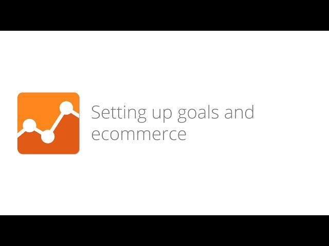 11. Digital Analytics Fundamentals - Setting up goals and ecommerce