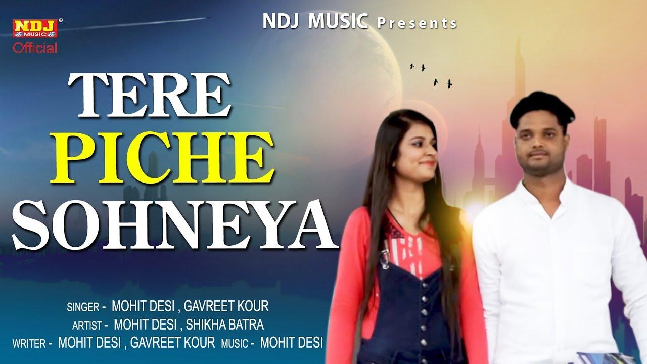 TERE PICHE SOHNEYA   Haryanvi New Song 2018   Gavreet Kour   Mohit Desi   Shikha Batra  NDJ Video,Mp3 Free Download