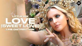 Little Mix - Love (Sweet Love) ~ Line Distribution