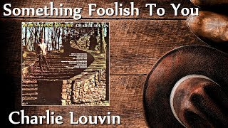 Charlie Louvin - Something Foolish To You