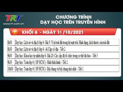 Lớp 6: Lịch sử và Địa lý (2 tiết); KHTN; Toán (2 tiết). - Dạy học trên truyền hình TRT ngày 15/10/2010
