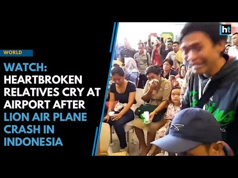 Heartbroken Relatives Cry At Airport After Lion Air Plane Crash In Indonesia