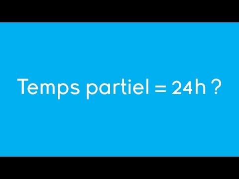 Vidéo sur Temps partiel = 24h ?
