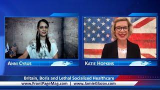 Katie Hopkins: Britain, Boris and Lethal Socialized Healthcare.