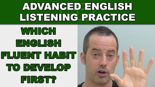 Which English Fluency Habit To Develop First? - Advanced English Listening Practice - 67