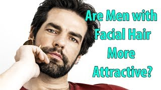 Are Men With Facial Hair More More Attractive?