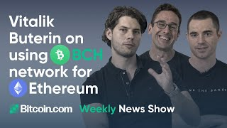 """Vitalik Buterin on using BCH network for Ethereum, """"Shitcoin"""" mentioned by Congress & more BCH News"""