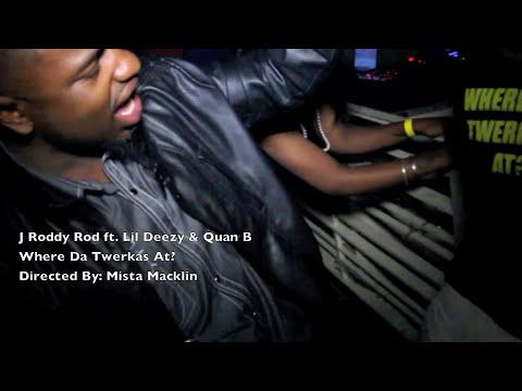 Where Da Twerkas At - J RoddyRod ft. Lil Deezy and Quan.B