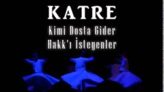 KATRE - KİMİ DOSTA GİDER & HAKK