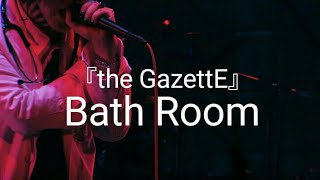 the GazettE 『Bath Room』LIVE