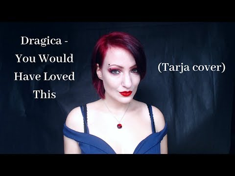 Dragica - You Would Have Loved This (Tarja cover)