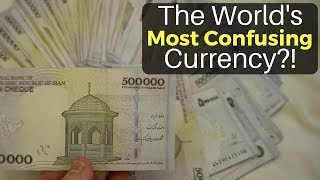 World's Most Confusing Currency? (IRANIAN RIAL)