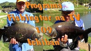 Programa Fishingtur na TV 109 - Pesqueiro Ichiban