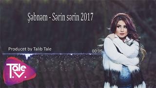 Şəbnəm - Sərin sərin 2017 (Produced by Talıb Tale)