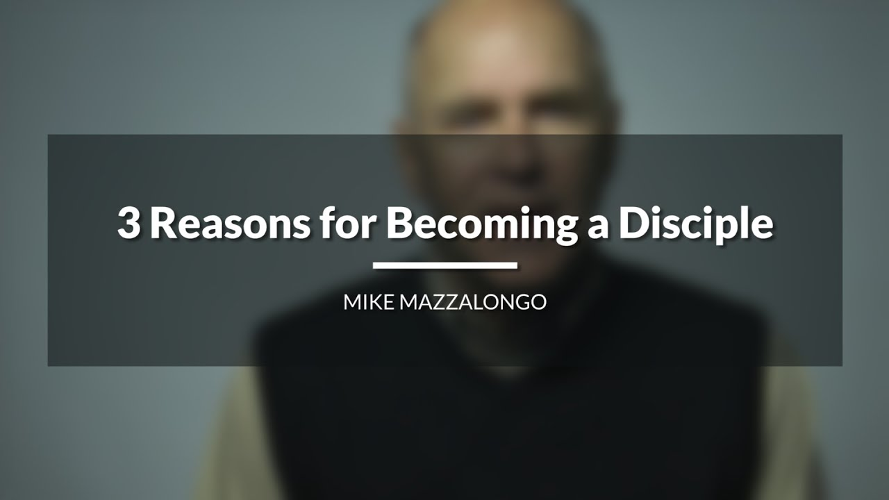 3 Reasons for Becoming a Disciple