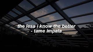 Tame Impala   The Less I Know The Better (lyrics)